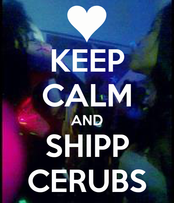 KEEP CALM AND SHIPP CERUBS