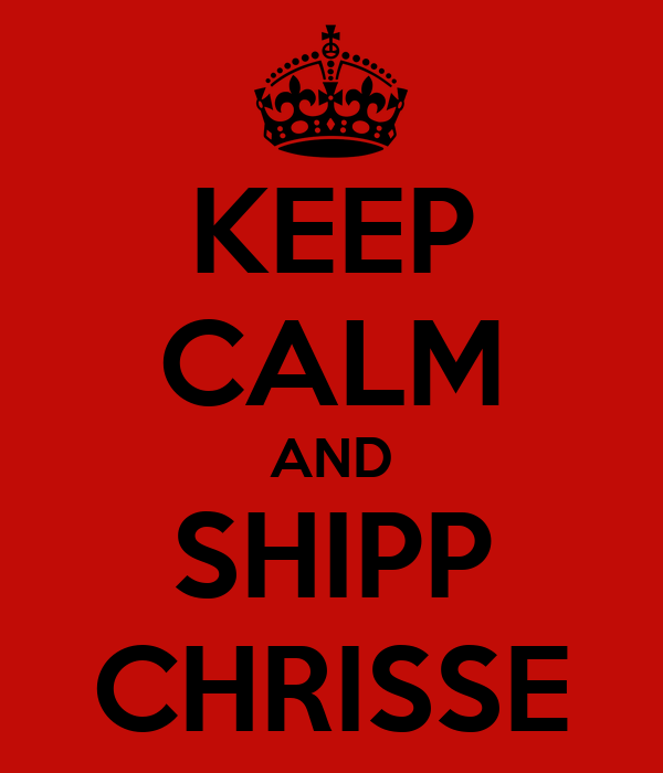 KEEP CALM AND SHIPP CHRISSE