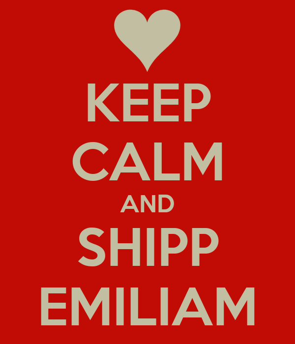 KEEP CALM AND SHIPP EMILIAM