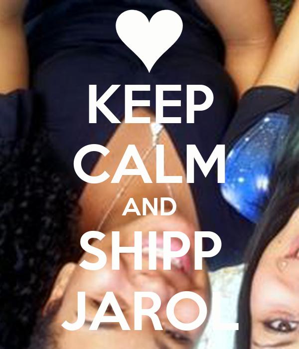 KEEP CALM AND SHIPP JAROL