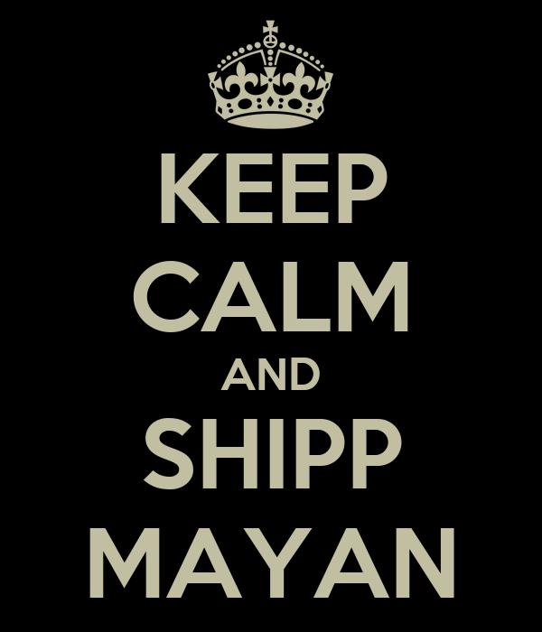 KEEP CALM AND SHIPP MAYAN