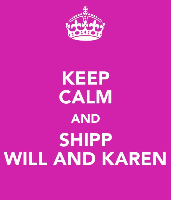KEEP CALM AND SHIPP WILL AND KAREN