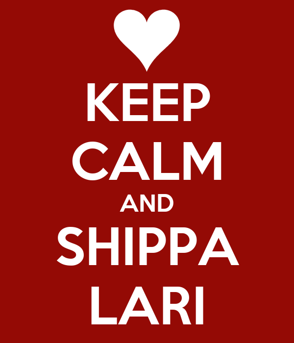 KEEP CALM AND SHIPPA LARI