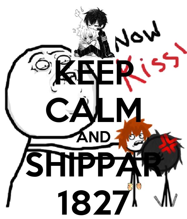 KEEP CALM AND SHIPPAR 1827