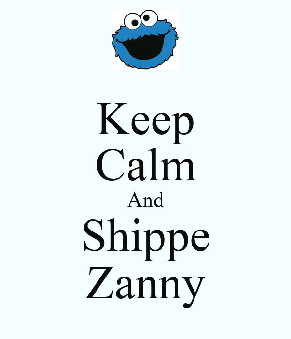 Keep Calm And Shippe Zanny