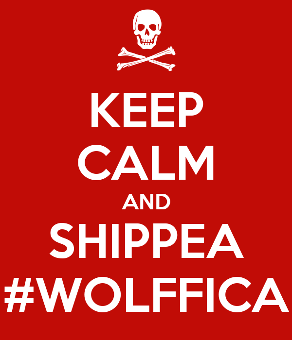 KEEP CALM AND SHIPPEA #WOLFFICA