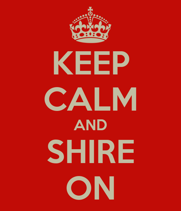 KEEP CALM AND SHIRE ON