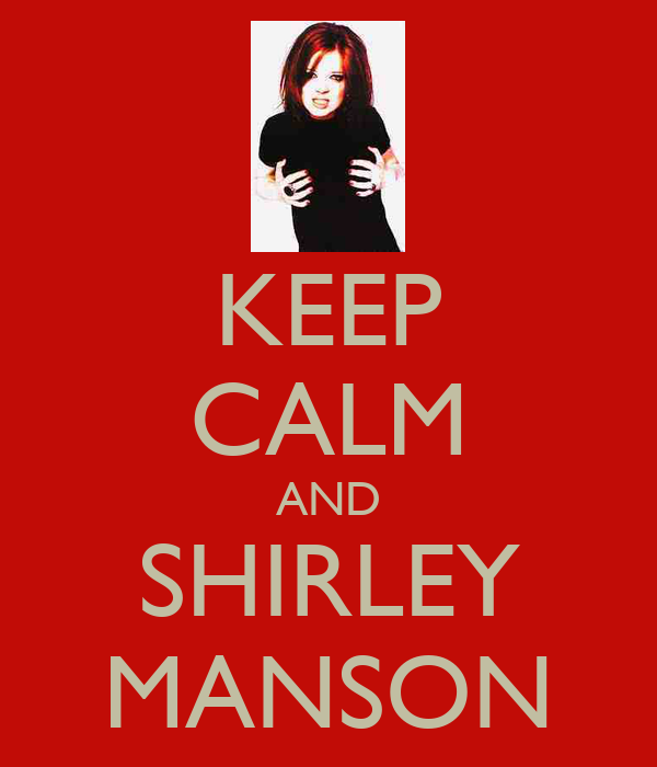 KEEP CALM AND SHIRLEY MANSON