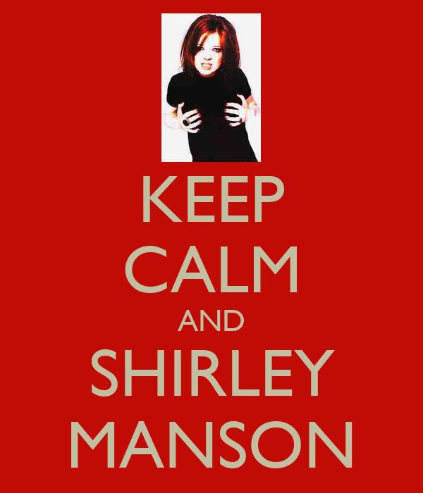 KEEP CALM AND SHIRLEY MANSON