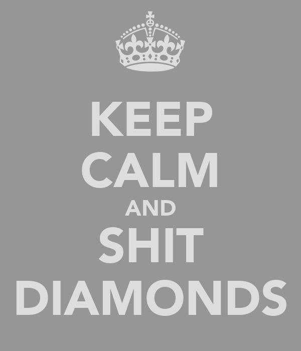 KEEP CALM AND SHIT DIAMONDS