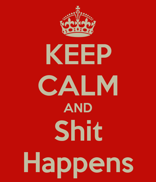 KEEP CALM AND Shit Happens