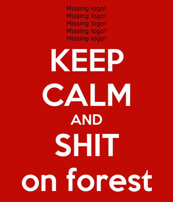 KEEP CALM AND SHIT on forest