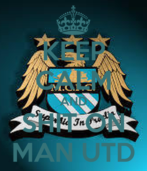 KEEP CALM AND SHIT ON MAN UTD
