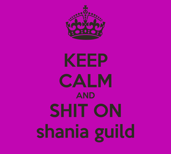 KEEP CALM AND SHIT ON shania guild