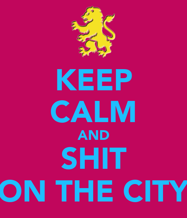 KEEP CALM AND SHIT ON THE CITY