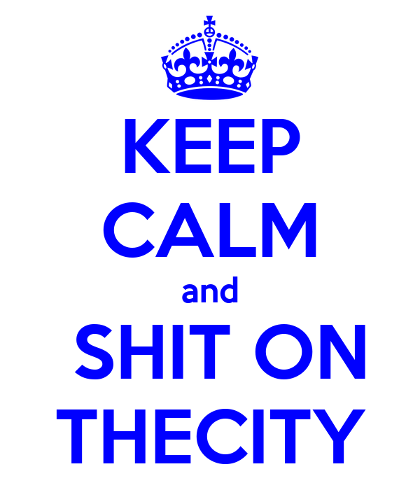 KEEP CALM and   SHIT ON  THECITY