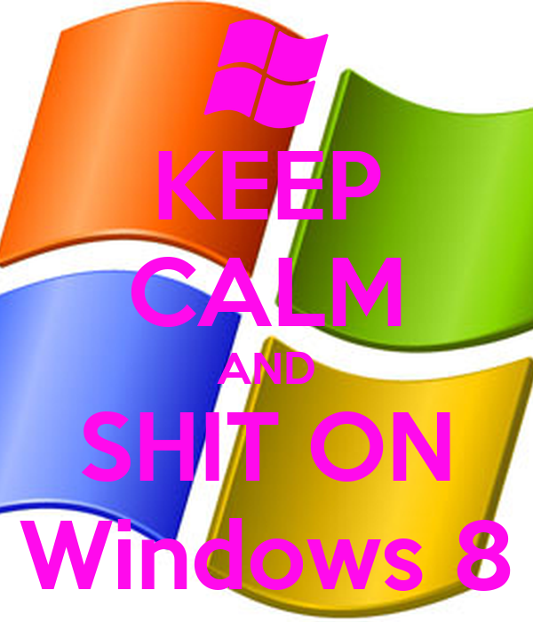 KEEP CALM AND SHIT ON Windows 8