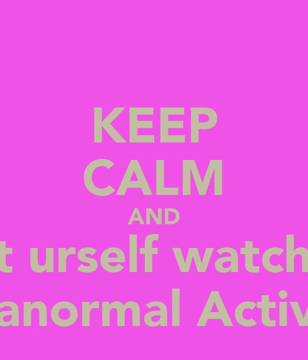 KEEP CALM AND Shit urself watching Paranormal Activity