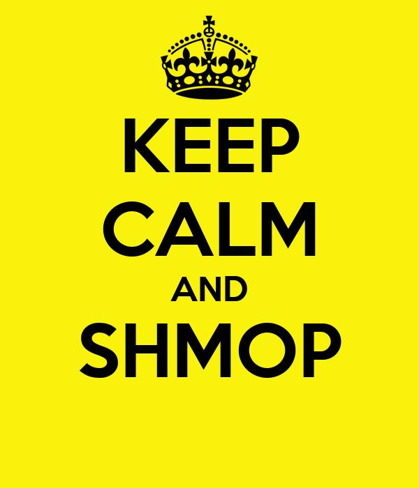 KEEP CALM AND SHMOP