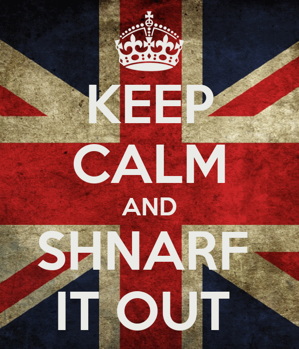 KEEP CALM AND SHNARF  IT OUT