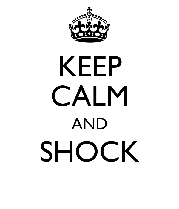 KEEP CALM AND SHOCK