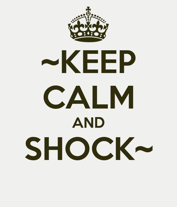 ~KEEP CALM AND SHOCK~