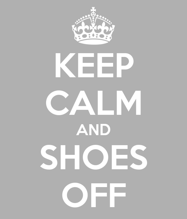 KEEP CALM AND SHOES OFF