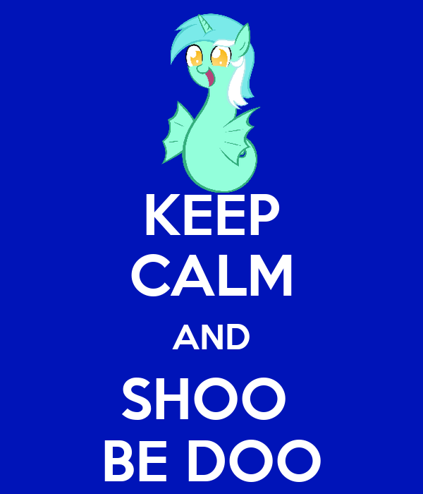 KEEP CALM AND SHOO  BE DOO