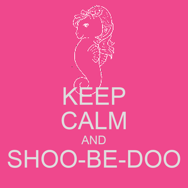 KEEP CALM AND SHOO-BE-DOO