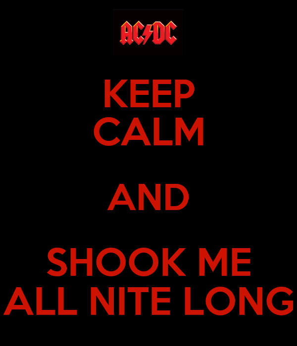 KEEP CALM AND SHOOK ME ALL NITE LONG