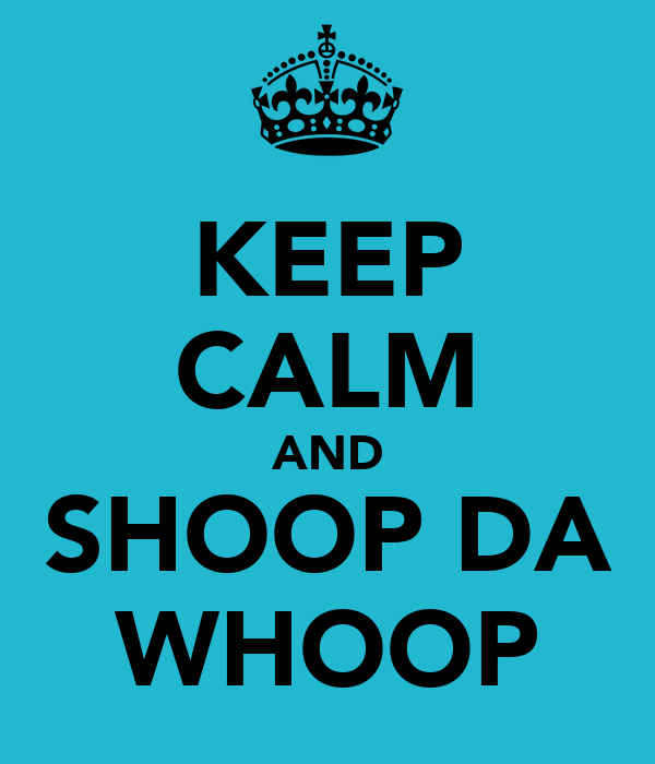 KEEP CALM AND SHOOP DA WHOOP