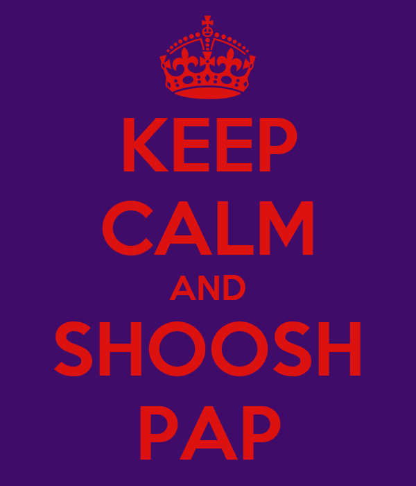 KEEP CALM AND SHOOSH PAP