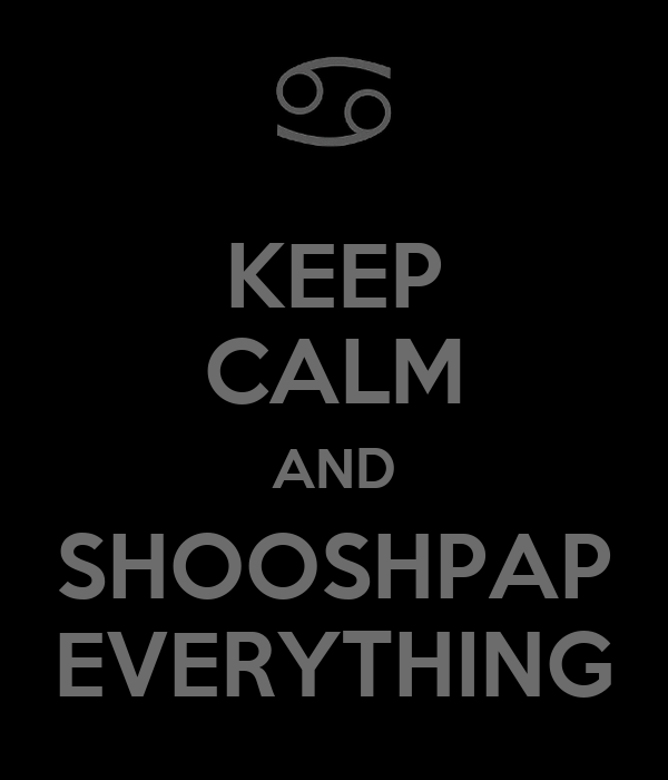 KEEP CALM AND SHOOSHPAP EVERYTHING