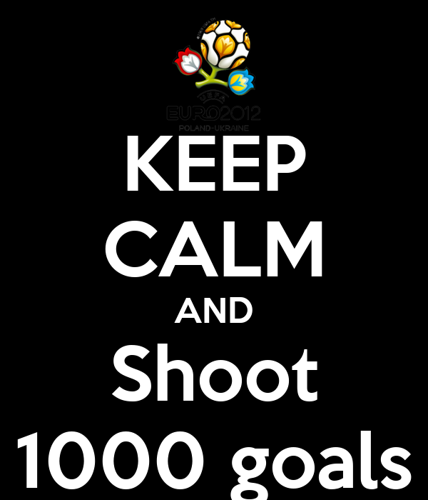 KEEP CALM AND Shoot 1000 goals