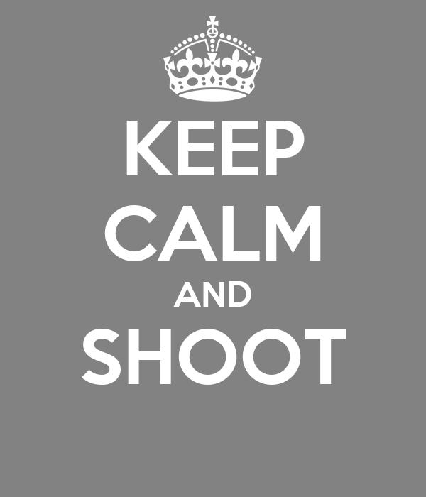 KEEP CALM AND SHOOT