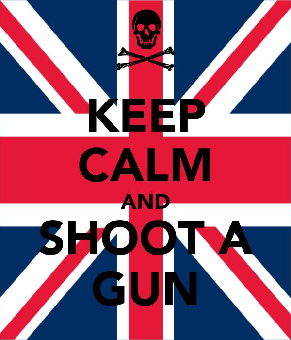KEEP CALM AND SHOOT A GUN