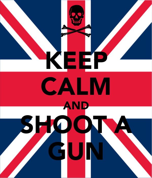 KEEP CALM AND SHOOT A GUN