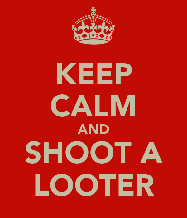 KEEP CALM AND SHOOT A LOOTER