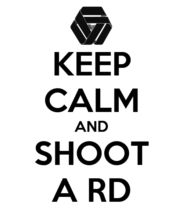 KEEP CALM AND SHOOT A RD