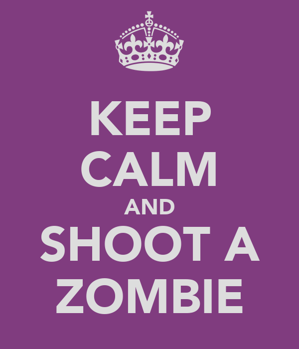 KEEP CALM AND SHOOT A ZOMBIE