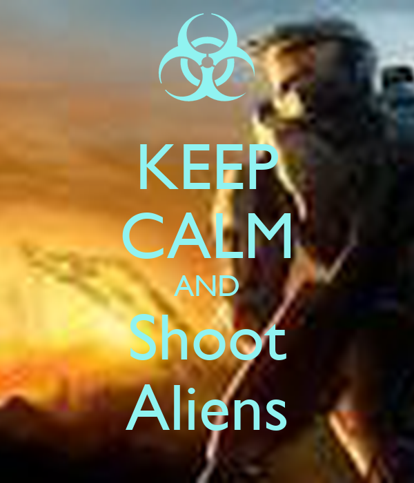 KEEP CALM AND Shoot Aliens