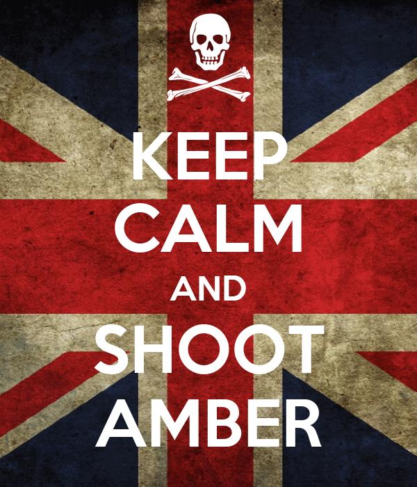 KEEP CALM AND SHOOT AMBER
