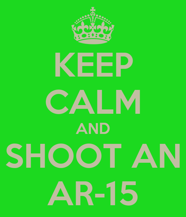 KEEP CALM AND SHOOT AN AR-15
