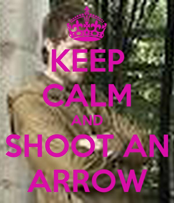 KEEP CALM AND SHOOT AN ARROW