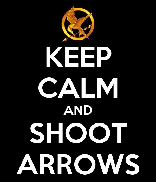 KEEP CALM AND SHOOT ARROWS