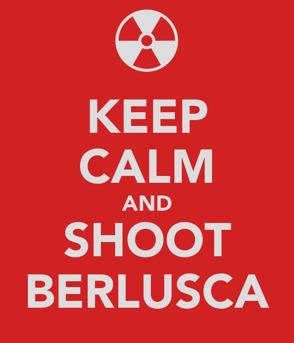 KEEP CALM AND SHOOT BERLUSCA