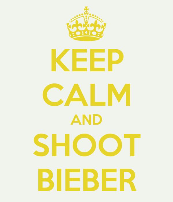 KEEP CALM AND SHOOT BIEBER