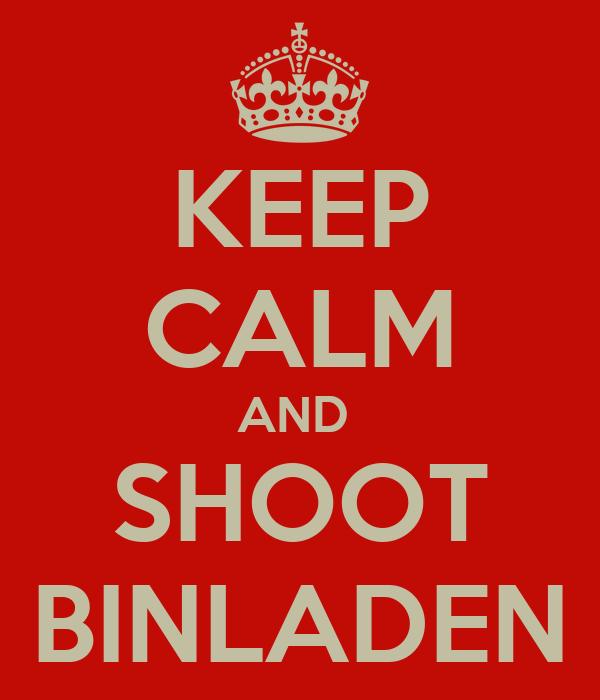 KEEP CALM AND  SHOOT BINLADEN