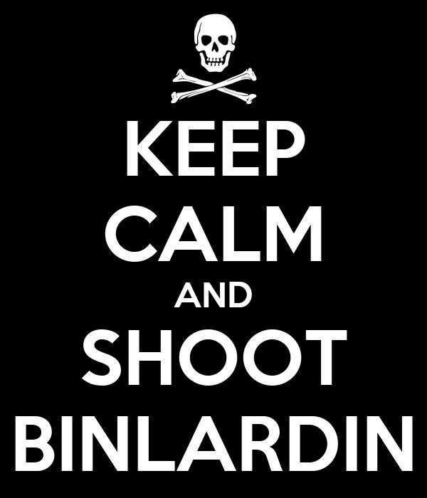 KEEP CALM AND SHOOT BINLARDIN