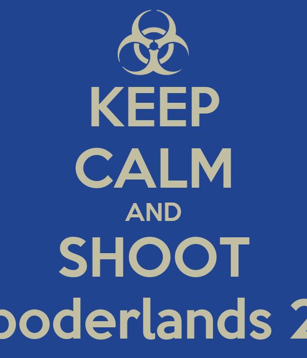 KEEP CALM AND SHOOT boderlands 2